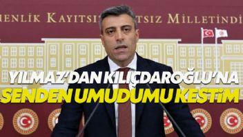 Öztürk Yılmaz'dan Kılıçdaroğlu'na: Sana olan umudumu kaybettim