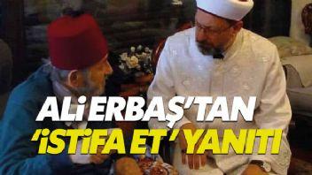 Diyanet İşleri Başkanı Ali Erbaş'tan istifa çağrılarına yanıt