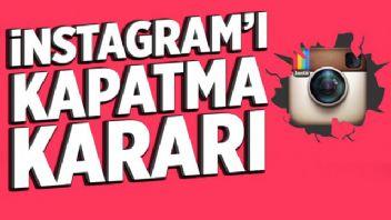 Instagram'ı kapatma kararı
