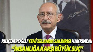 Kemal Kılıçdaroğlu: Yeni Zelanda'da insanlığa karşı büyük suç işlendi
